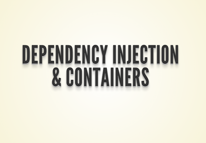 Dependency Injection & Containers